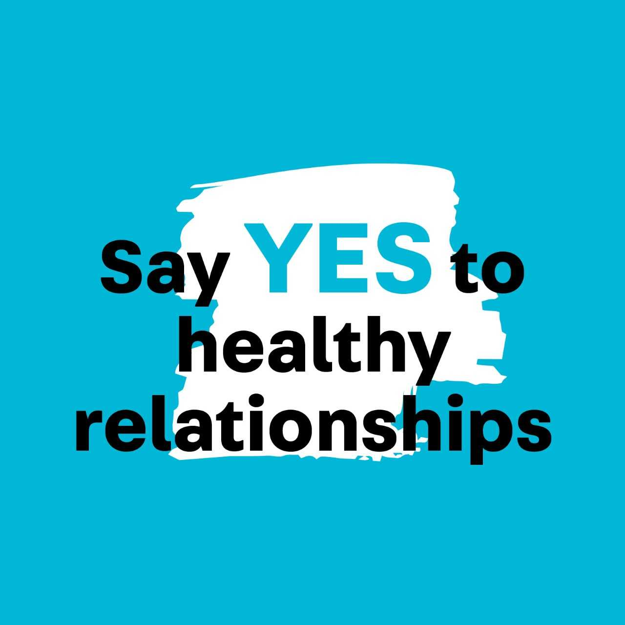 Say yes to healthy relationships